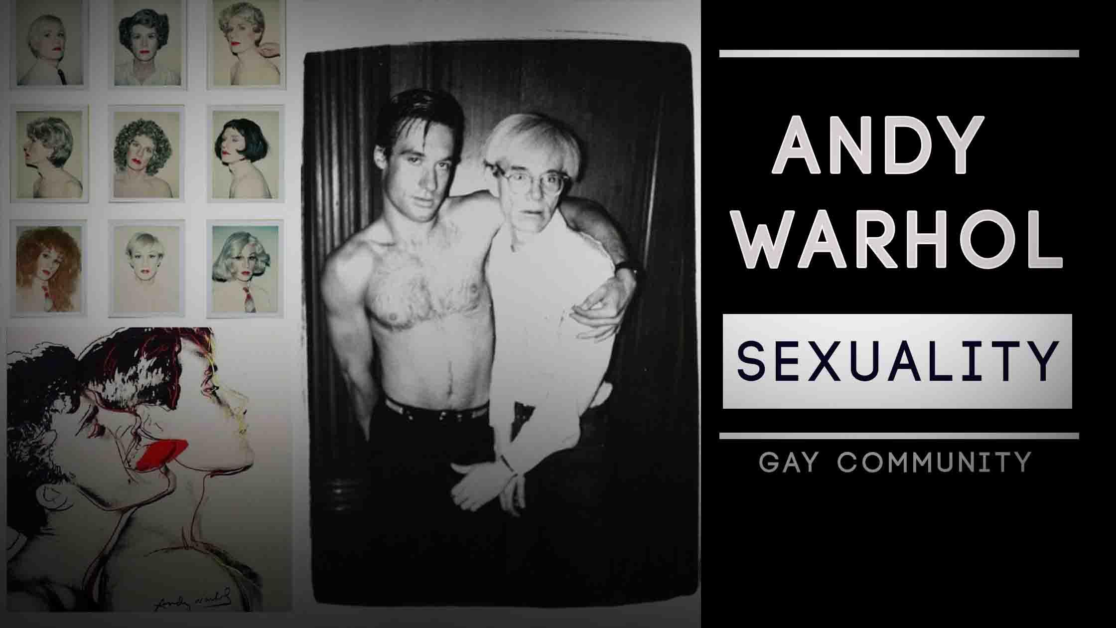Andy Warhol Sexuality – Contribution to gay, lesbian cummunity