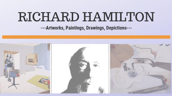 Richard Hamilton art-Top 25 designs, paintings, photos, prints, and sculptures