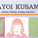 Yayoi Kusama art-Top 25 designs, paintings, photos, prints, and sculptures